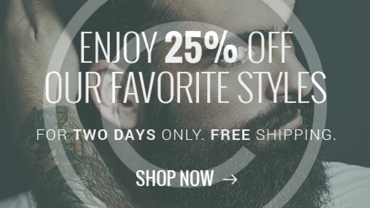 Enjoy 25% off our favorite styles